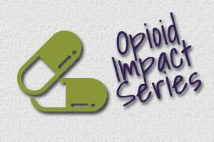 Opioid Impact Series — A Caregiver's Plea: Stop the Madness!